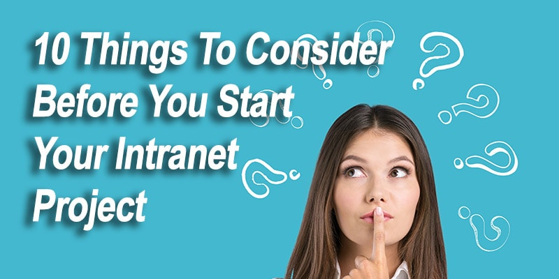 10 Things To Consider Before You Start Your Intranet Project