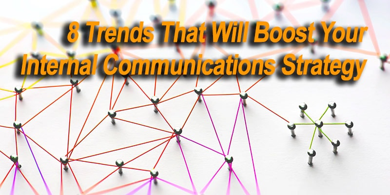 8 Trends That Will Boost Your Internal Communications Strategy