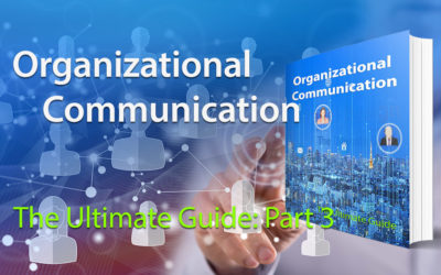 Organizational Communication: The Ultimate Guide Part 3