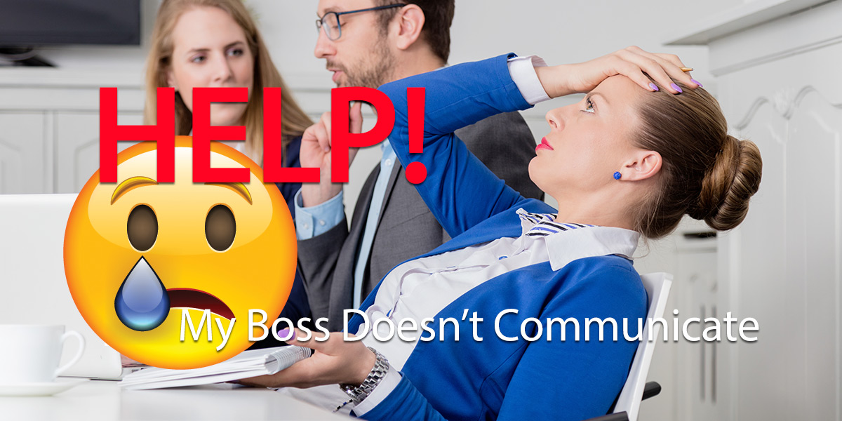 My Boss Doesn't Communicate: 10 Smart Steps To Better Communication