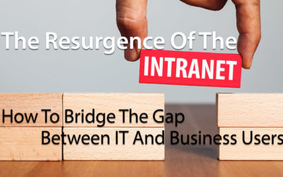 The Resurgence Of The Intranet: How To Bridge The Gap Between IT And Business Users